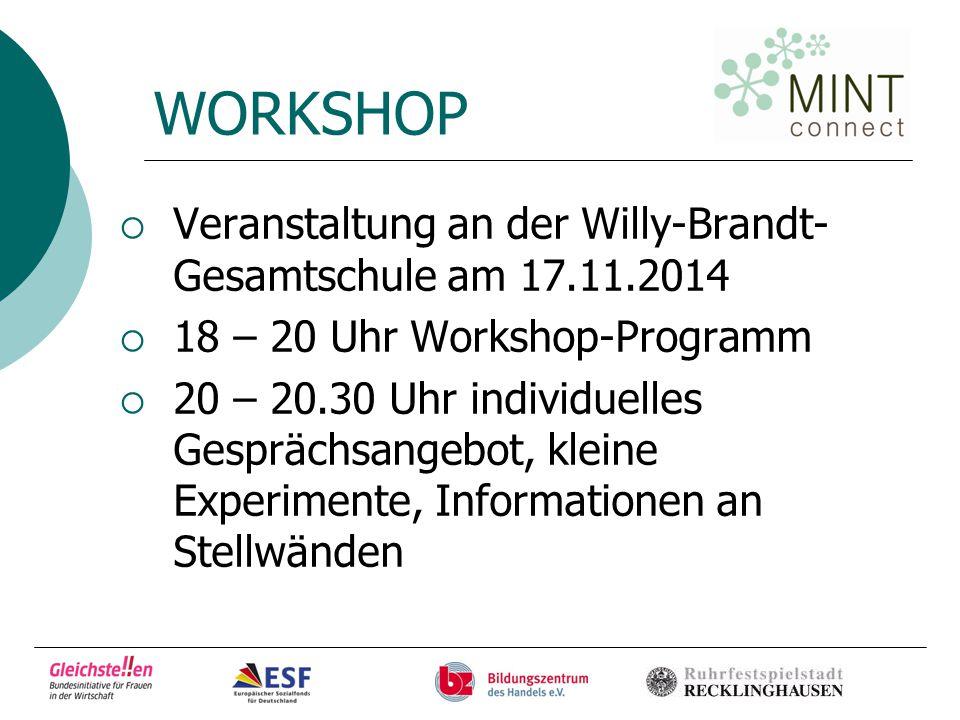 WORKSHOP  Veranstaltung an der Willy-Brandt- Gesamtschule am 17.11.2014  18 – 20 Uhr Workshop-Programm  20 – 20.30 Uhr individuelles Gesprächsangebot, kleine Experimente, Informationen an Stellwänden