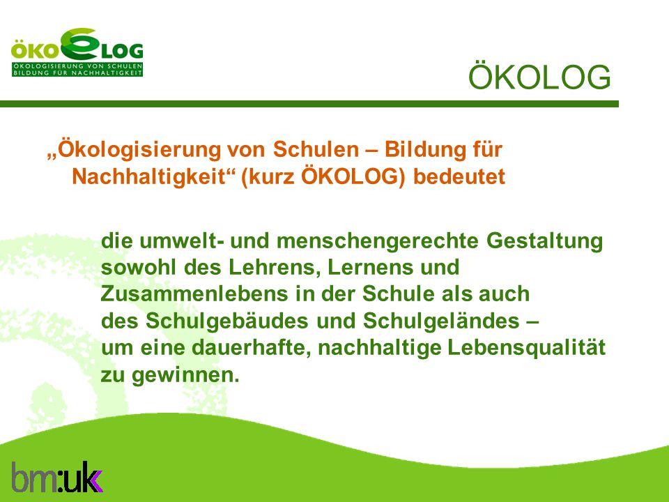 """ÖKOLOG und BNE ÖKOLOG ist ein Programm zur Umweltbildung und Schulentwicklung an österreichischen Schulen ist ein Beitrag zur UN-Bildungsdekade """"Bildung für nachhaltige Entwicklung in Österreich wird initiiert und unterstützt durch das Unterrichtsministerium in Kooperation mit dem Lebensministerium"""