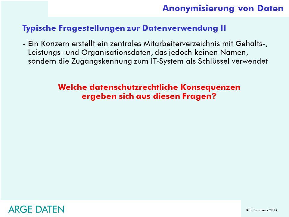 © E-Commerce 2014 ARGE DATEN Typische Fragestellungen zur Datenverwendung II -Ein Konzern erstellt ein zentrales Mitarbeiterverzeichnis mit Gehalts-,