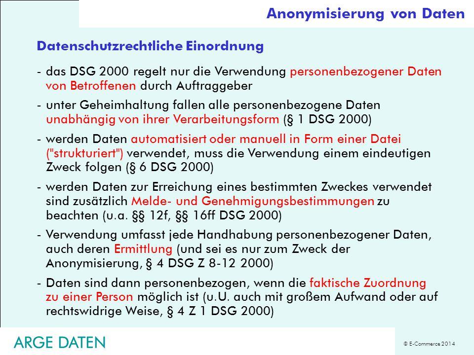 © E-Commerce 2014 ARGE DATEN Datenschutzrechtliche Einordnung -das DSG 2000 regelt nur die Verwendung personenbezogener Daten von Betroffenen durch Au