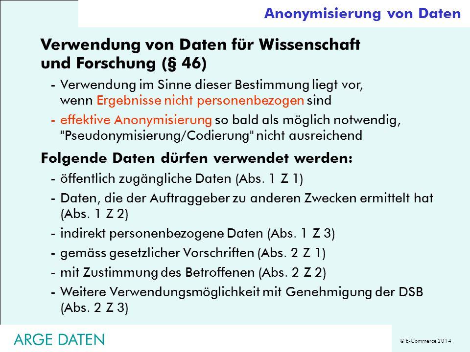 © E-Commerce 2014 Verwendung von Daten für Wissenschaft und Forschung (§ 46) -Verwendung im Sinne dieser Bestimmung liegt vor, wenn Ergebnisse nicht p