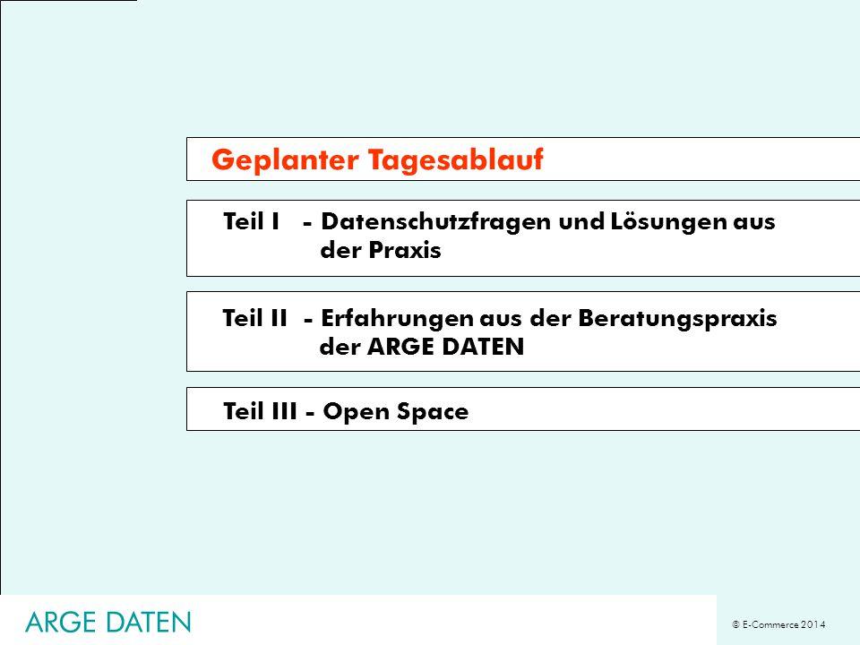 © E-Commerce 2014 Teil I - Datenschutzfragen und Lösungen aus der Praxis Teil III - Open Space Teil II - Erfahrungen aus der Beratungspraxis der ARGE
