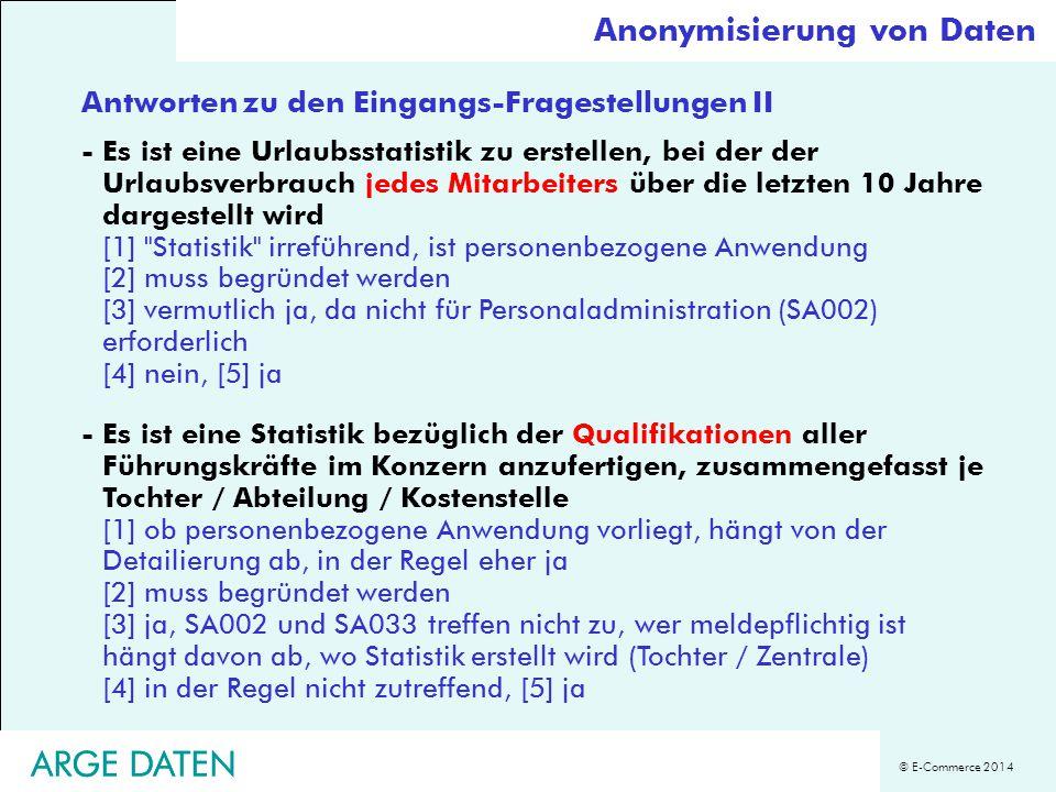 © E-Commerce 2014 ARGE DATEN Antworten zu den Eingangs-Fragestellungen II Anonymisierung von Daten -Es ist eine Urlaubsstatistik zu erstellen, bei der