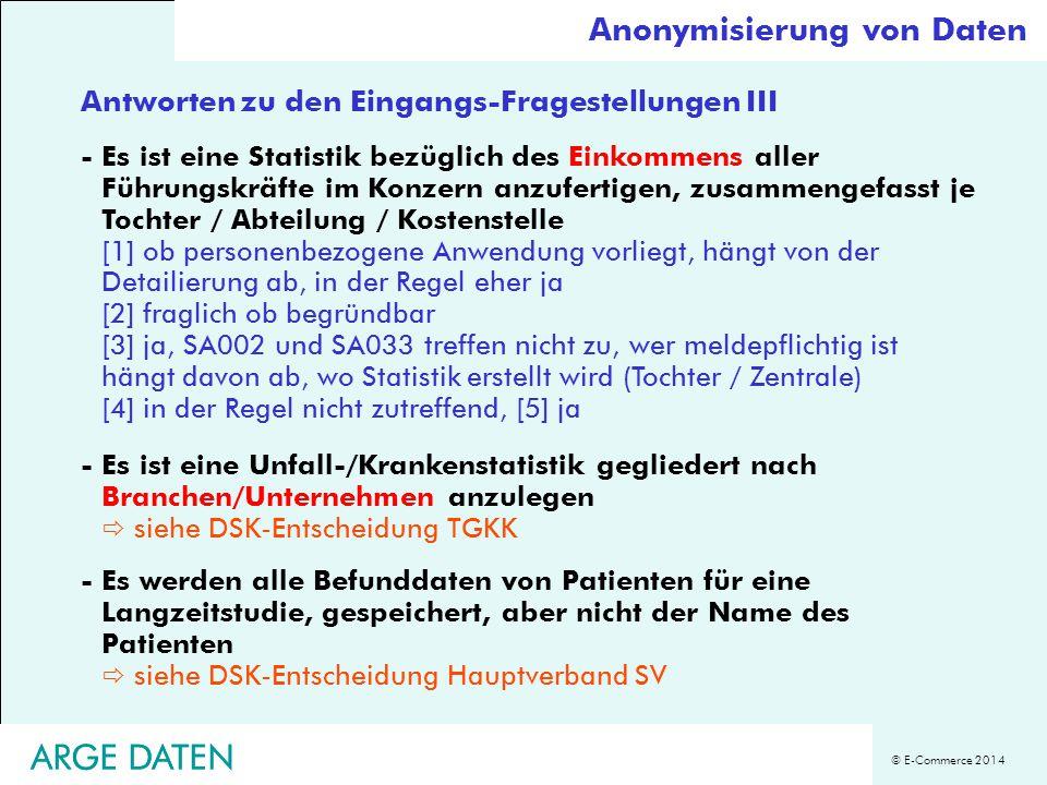 © E-Commerce 2014 ARGE DATEN Antworten zu den Eingangs-Fragestellungen III Anonymisierung von Daten -Es ist eine Unfall-/Krankenstatistik gegliedert n