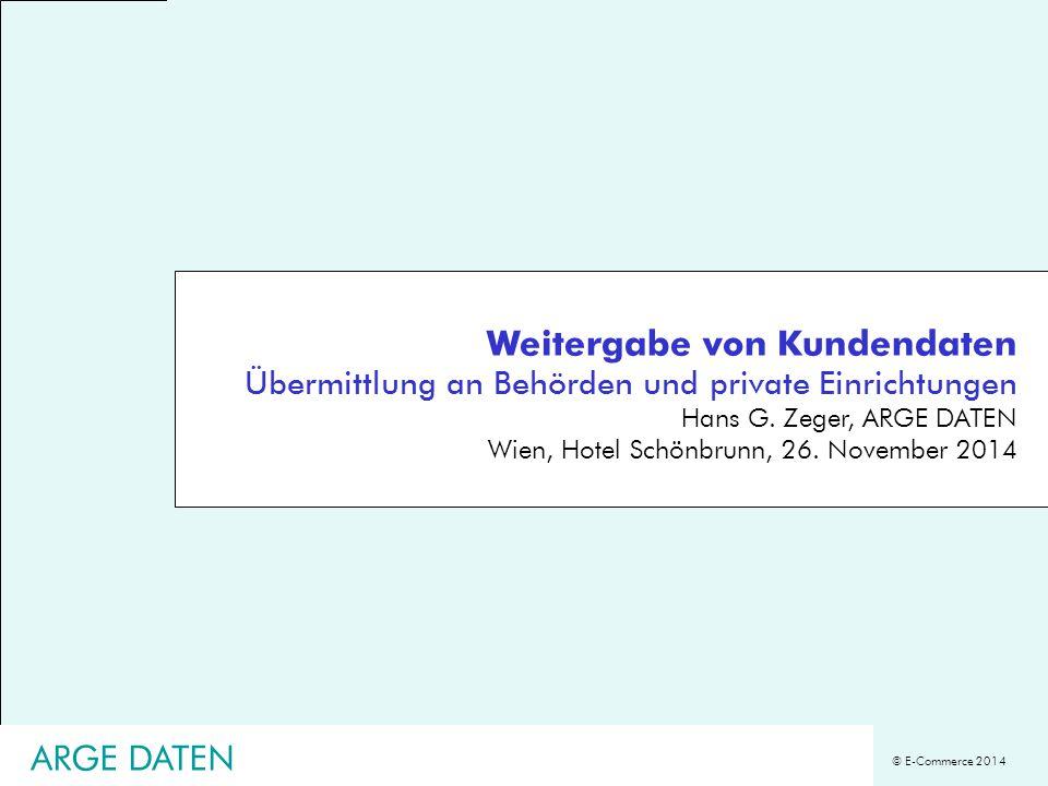 © E-Commerce 2014 Weitergabe von Kundendaten Übermittlung an Behörden und private Einrichtungen Hans G. Zeger, ARGE DATEN Wien, Hotel Schönbrunn, 26.
