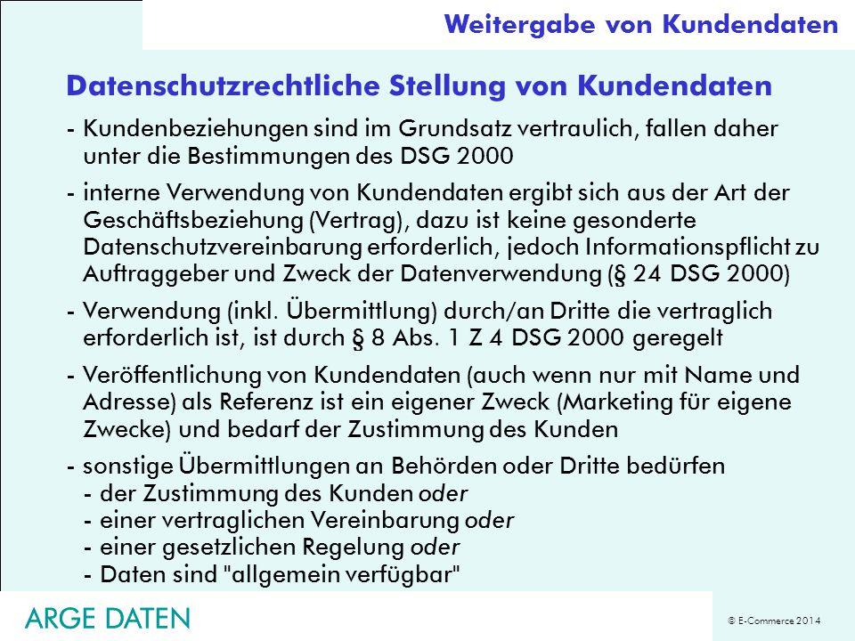 © E-Commerce 2014 ARGE DATEN Datenschutzrechtliche Stellung von Kundendaten -Kundenbeziehungen sind im Grundsatz vertraulich, fallen daher unter die B