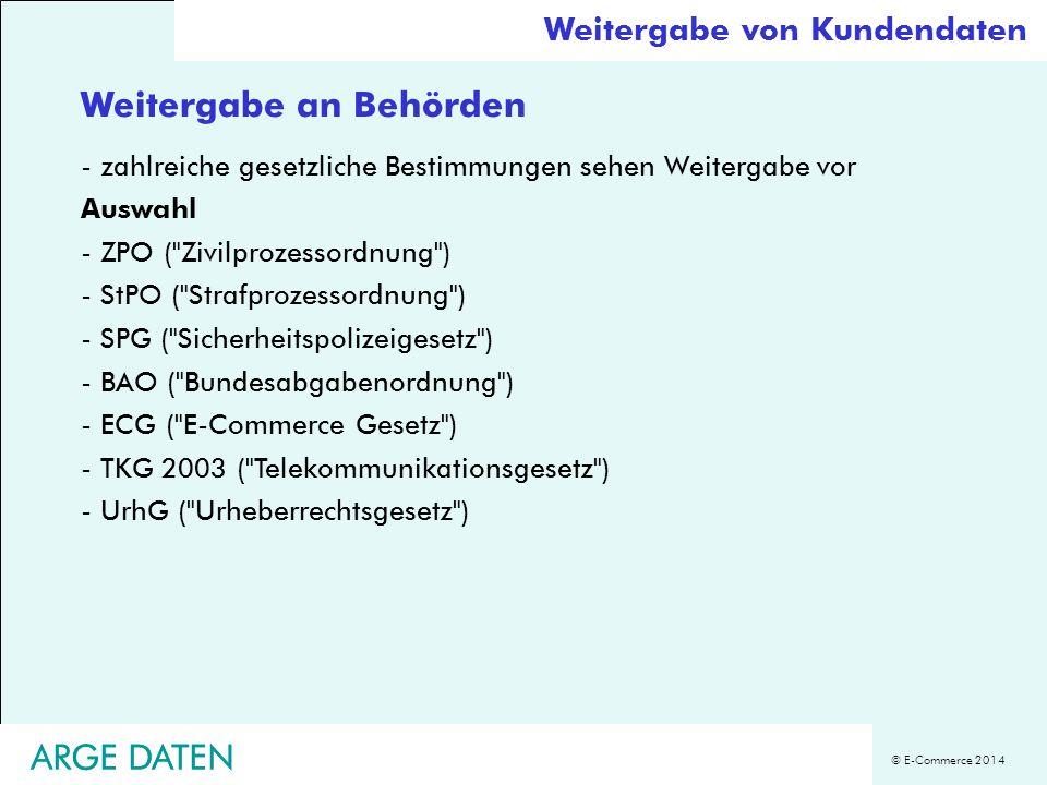© E-Commerce 2014 ARGE DATEN Weitergabe an Behörden -zahlreiche gesetzliche Bestimmungen sehen Weitergabe vor Auswahl - ZPO (