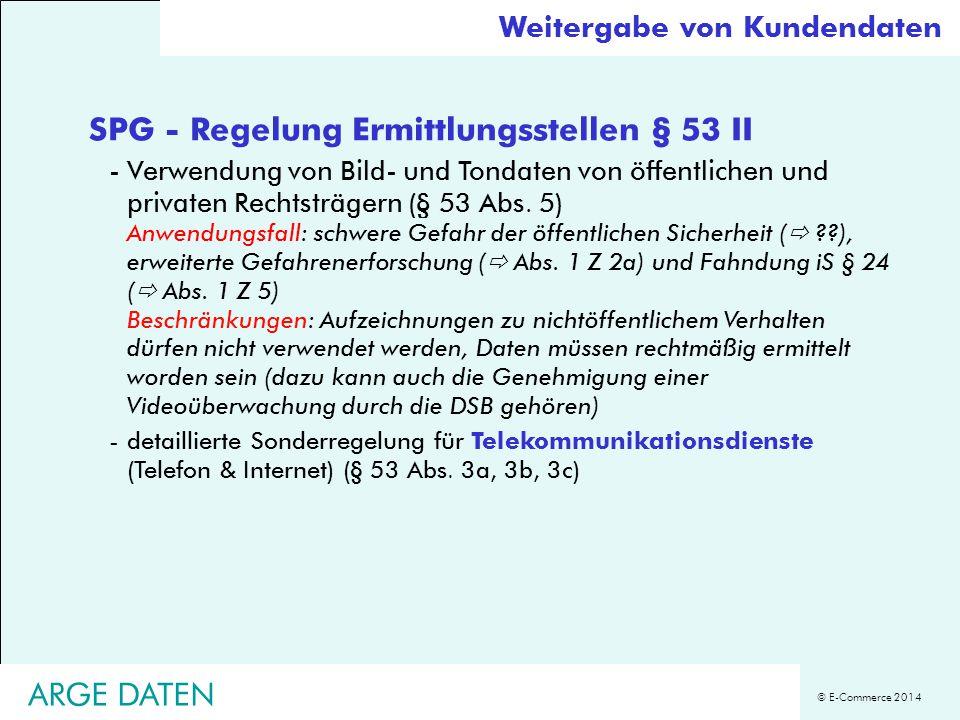 © E-Commerce 2014 SPG - Regelung Ermittlungsstellen § 53 II -Verwendung von Bild- und Tondaten von öffentlichen und privaten Rechtsträgern (§ 53 Abs.