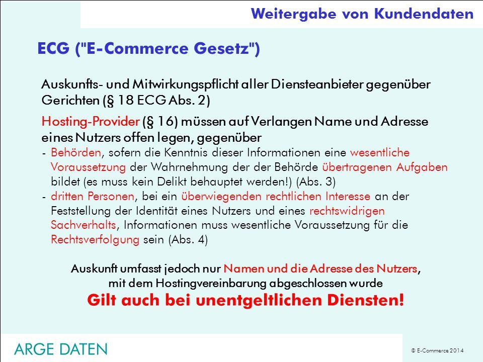 © E-Commerce 2014 Auskunfts- und Mitwirkungspflicht aller Diensteanbieter gegenüber Gerichten (§ 18 ECG Abs. 2) Hosting-Provider (§ 16) müssen auf Ver