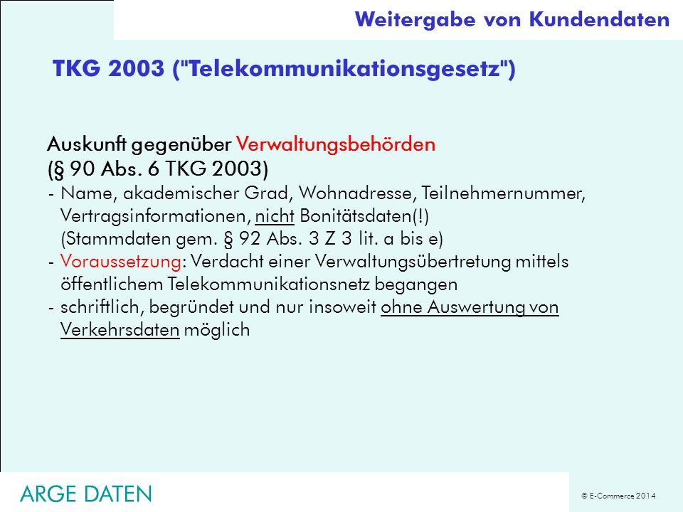 © E-Commerce 2014 Auskunft gegenüber Verwaltungsbehörden (§ 90 Abs. 6 TKG 2003) -Name, akademischer Grad, Wohnadresse, Teilnehmernummer, Vertragsinfor