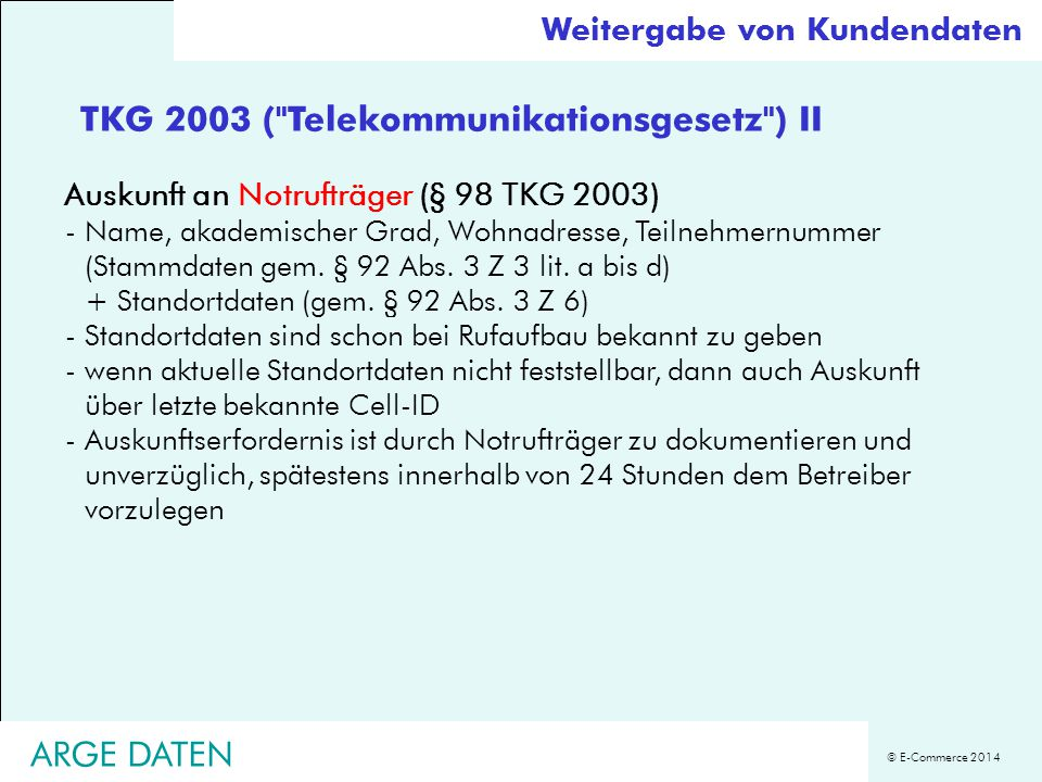© E-Commerce 2014 Auskunft an Notrufträger (§ 98 TKG 2003) -Name, akademischer Grad, Wohnadresse, Teilnehmernummer (Stammdaten gem. § 92 Abs. 3 Z 3 li