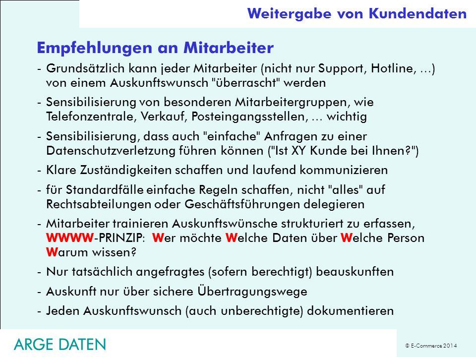 © E-Commerce 2014 ARGE DATEN Empfehlungen an Mitarbeiter -Grundsätzlich kann jeder Mitarbeiter (nicht nur Support, Hotline,...) von einem Auskunftswun