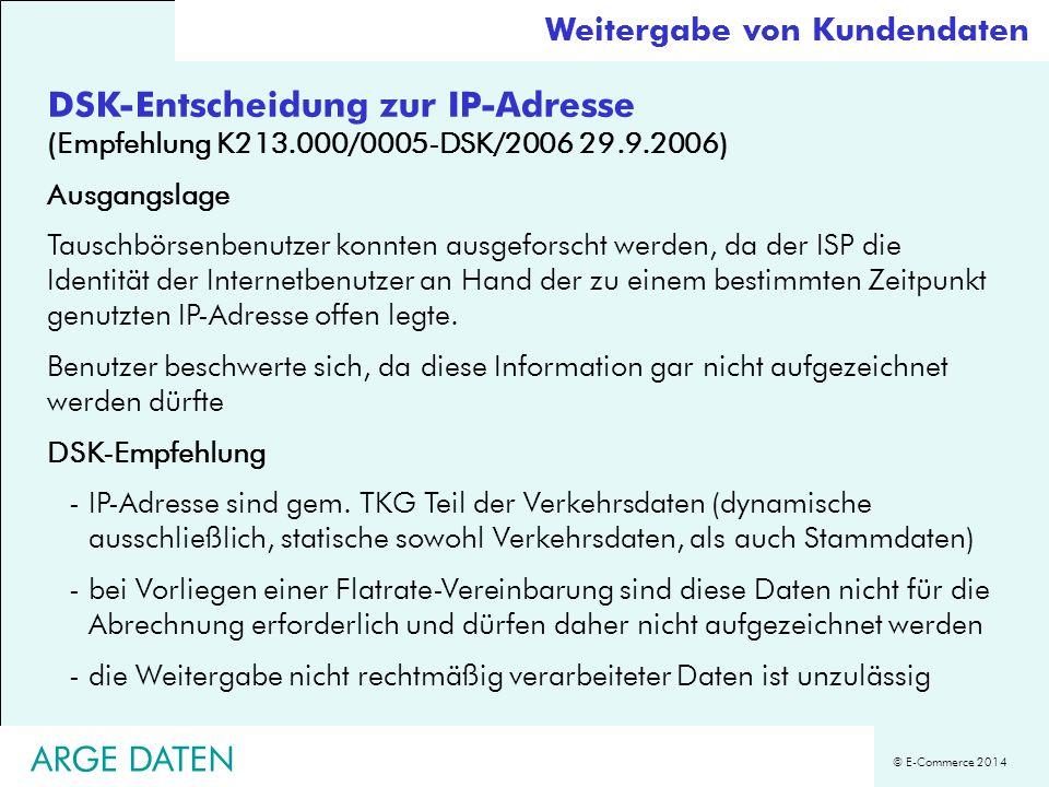 © E-Commerce 2014 DSK-Entscheidung zur IP-Adresse (Empfehlung K213.000/0005-DSK/2006 29.9.2006) Ausgangslage Tauschbörsenbenutzer konnten ausgeforscht