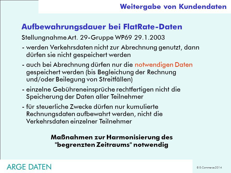© E-Commerce 2014 Aufbewahrungsdauer bei FlatRate-Daten Stellungnahme Art. 29-Gruppe WP69 29.1.2003 -werden Verkehrsdaten nicht zur Abrechnung genutzt