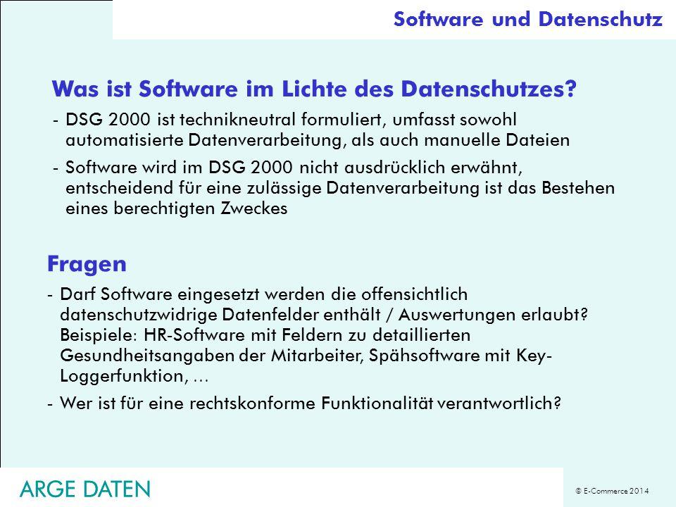 © E-Commerce 2014 ARGE DATEN Software und Datenschutz Was ist Software im Lichte des Datenschutzes? -DSG 2000 ist technikneutral formuliert, umfasst s