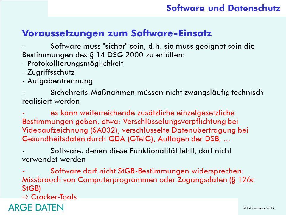 © E-Commerce 2014 ARGE DATEN Software und Datenschutz Voraussetzungen zum Software-Einsatz -Software muss