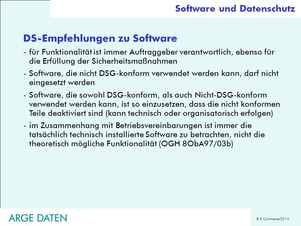 © E-Commerce 2014 ARGE DATEN Software und Datenschutz DS-Empfehlungen zu Software -für Funktionalität ist immer Auftraggeber verantwortlich, ebenso fü