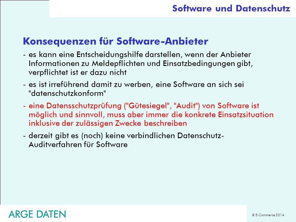 © E-Commerce 2014 ARGE DATEN Software und Datenschutz Konsequenzen für Software-Anbieter -es kann eine Entscheidungshilfe darstellen, wenn der Anbiete