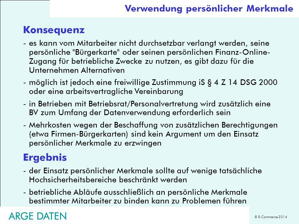 © E-Commerce 2014 ARGE DATEN Verwendung persönlicher Merkmale Konsequenz -es kann vom Mitarbeiter nicht durchsetzbar verlangt werden, seine persönlich