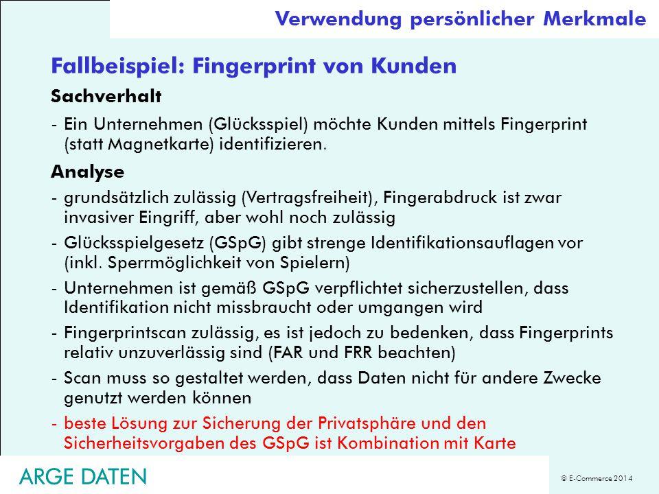 © E-Commerce 2014 ARGE DATEN Verwendung persönlicher Merkmale Fallbeispiel: Fingerprint von Kunden Sachverhalt -Ein Unternehmen (Glücksspiel) möchte K