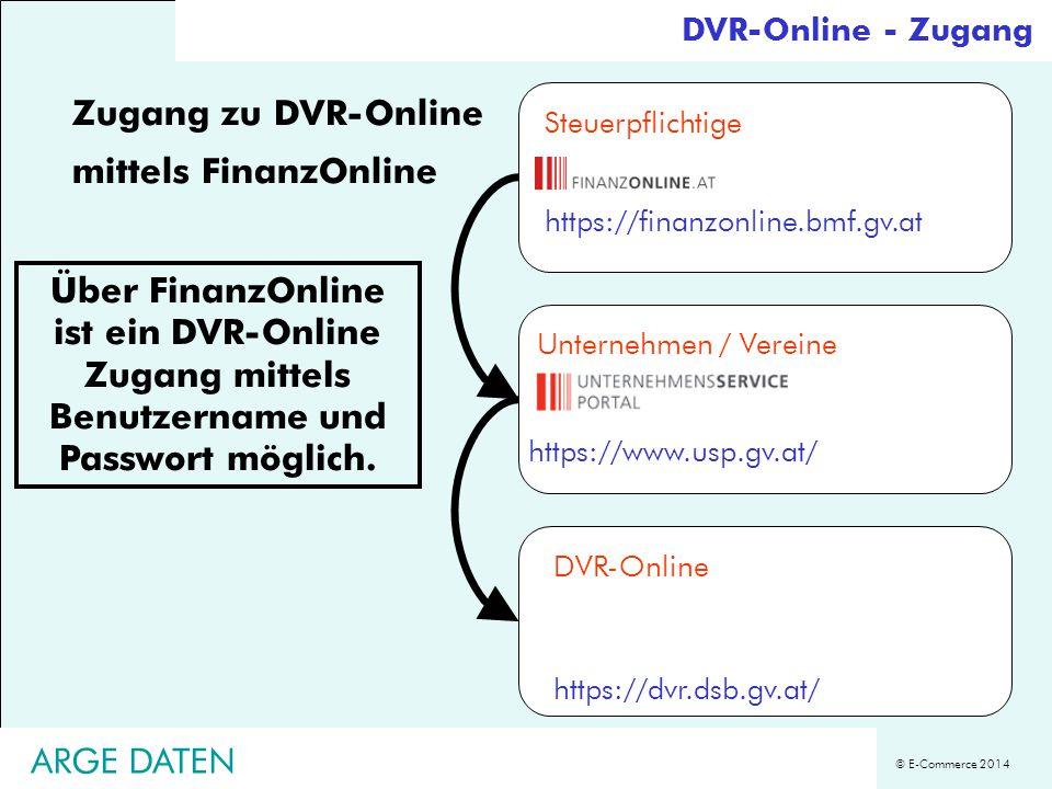 © E-Commerce 2014 ARGE DATEN https://www.usp.gv.at/ Unternehmen / Vereine https://dvr.dsb.gv.at/ DVR-Online Steuerpflichtige https://finanzonline.bmf.