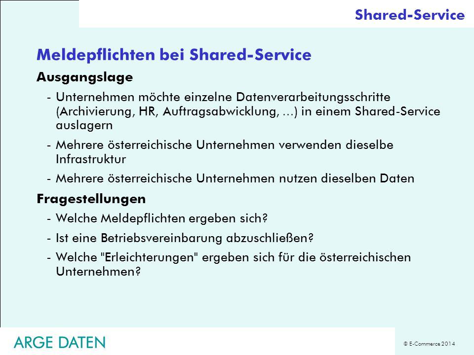 © E-Commerce 2014 ARGE DATEN Meldepflichten bei Shared-Service Ausgangslage -Unternehmen möchte einzelne Datenverarbeitungsschritte (Archivierung, HR,