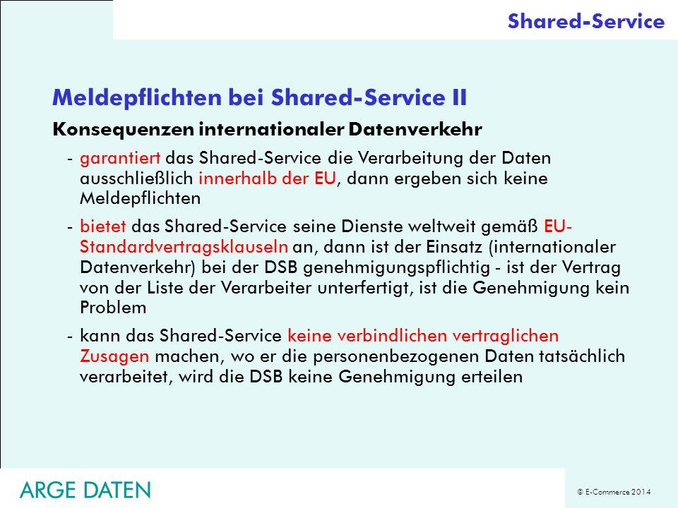 © E-Commerce 2014 ARGE DATEN Meldepflichten bei Shared-Service II Konsequenzen internationaler Datenverkehr -garantiert das Shared-Service die Verarbe