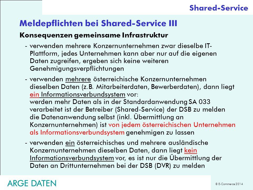 © E-Commerce 2014 ARGE DATEN Meldepflichten bei Shared-Service III Konsequenzen gemeinsame Infrastruktur -verwenden mehrere Konzernunternehmen zwar di