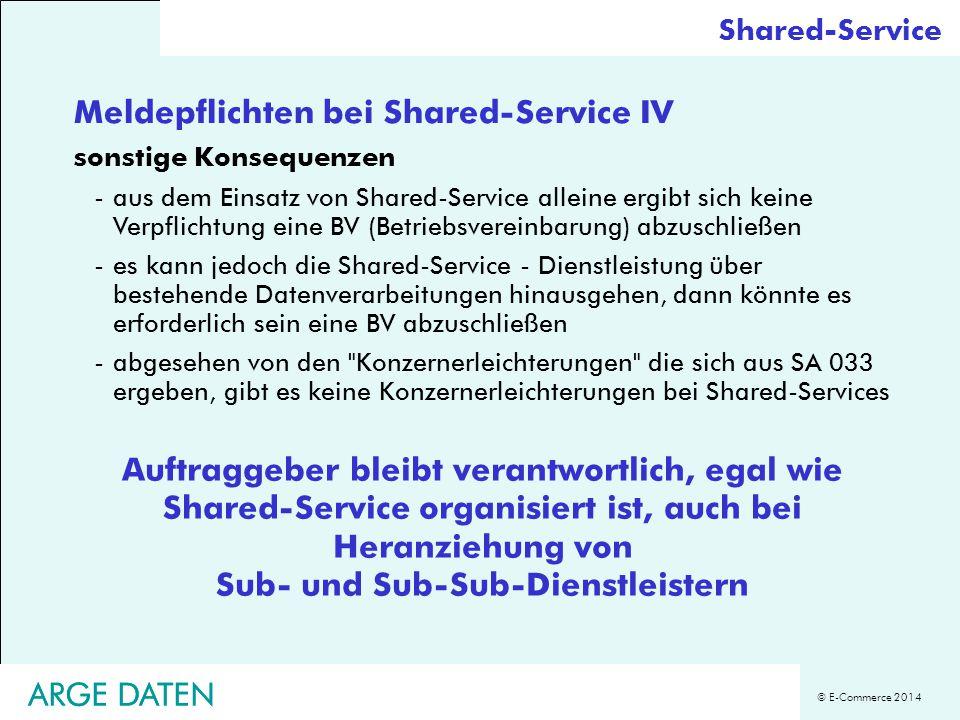 © E-Commerce 2014 ARGE DATEN Meldepflichten bei Shared-Service IV sonstige Konsequenzen -aus dem Einsatz von Shared-Service alleine ergibt sich keine