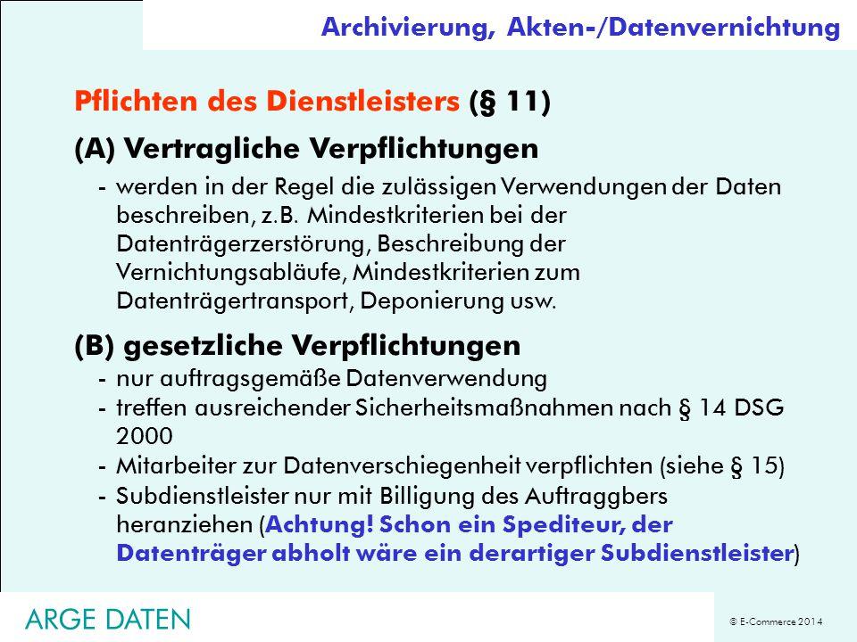 © E-Commerce 2014 ARGE DATEN Pflichten des Dienstleisters (§ 11) (A) Vertragliche Verpflichtungen -werden in der Regel die zulässigen Verwendungen der