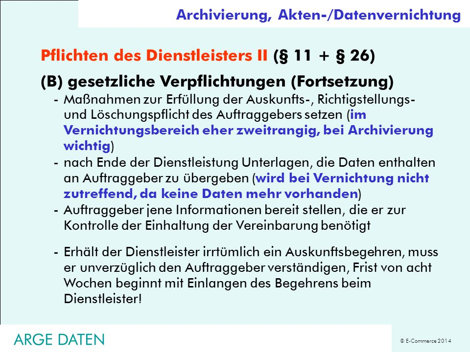 © E-Commerce 2014 ARGE DATEN Pflichten des Dienstleisters II (§ 11 + § 26) (B) gesetzliche Verpflichtungen (Fortsetzung) -Maßnahmen zur Erfüllung der