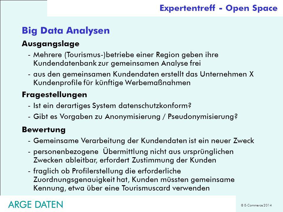 © E-Commerce 2014 ARGE DATEN Expertentreff - Open Space Big Data Analysen Ausgangslage -Mehrere (Tourismus-)betriebe einer Region geben ihre Kundendat
