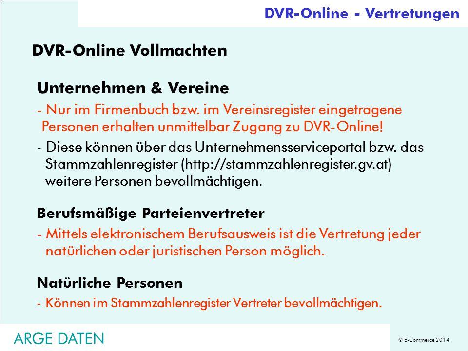 © E-Commerce 2014 ARGE DATEN DVR-Online - Vertretungen DVR-Online Vollmachten Unternehmen & Vereine - Nur im Firmenbuch bzw. im Vereinsregister einget