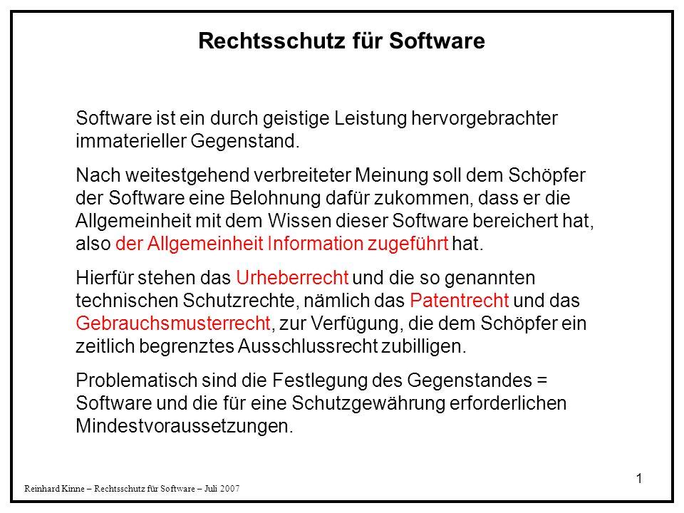 2 Reinhard Kinne – Rechtsschutz für Software – Juli 2007 Das Urheberrecht entsteht durch Schöpfung, und es ist an die Person des Schöpfers gebunden.