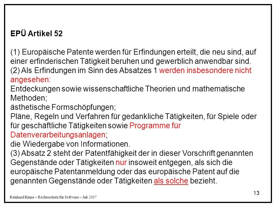 13 EPÜ Artikel 52 (1) Europäische Patente werden für Erfindungen erteilt, die neu sind, auf einer erfinderischen Tätigkeit beruhen und gewerblich anwe