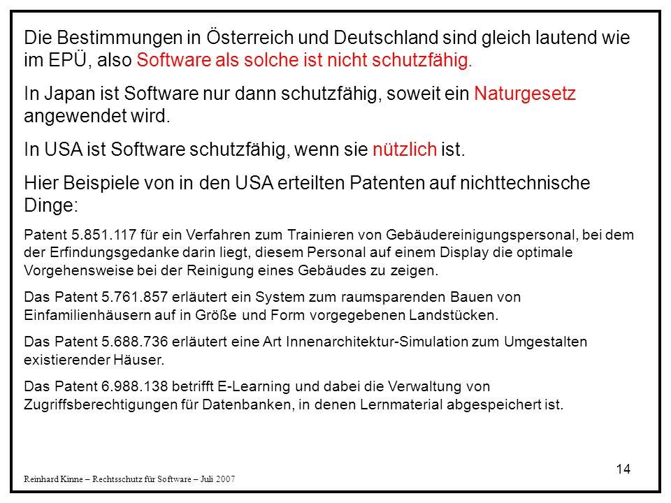 14 Reinhard Kinne – Rechtsschutz für Software – Juli 2007 Die Bestimmungen in Österreich und Deutschland sind gleich lautend wie im EPÜ, also Software