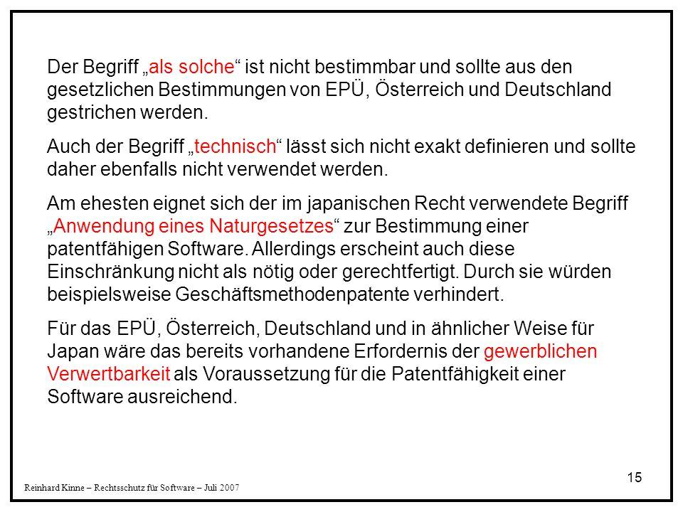 """15 Reinhard Kinne – Rechtsschutz für Software – Juli 2007 Der Begriff """"als solche"""" ist nicht bestimmbar und sollte aus den gesetzlichen Bestimmungen v"""