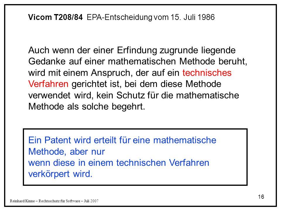 16 Vicom T208/84 EPA-Entscheidung vom 15. Juli 1986 Auch wenn der einer Erfindung zugrunde liegende Gedanke auf einer mathematischen Methode beruht, w