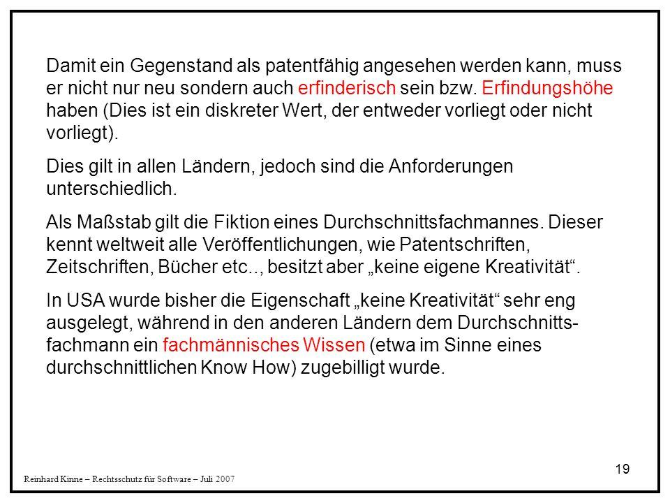19 Reinhard Kinne – Rechtsschutz für Software – Juli 2007 Damit ein Gegenstand als patentfähig angesehen werden kann, muss er nicht nur neu sondern au