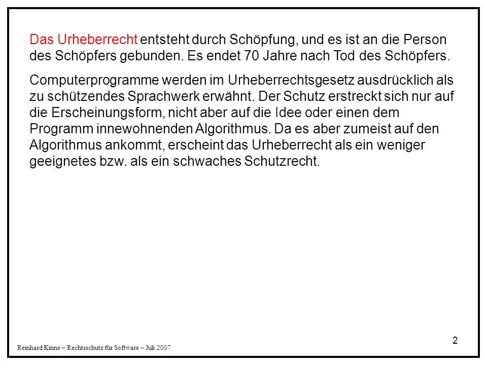 3 Reinhard Kinne – Rechtsschutz für Software – Juli 2007 Das Patent entsteht durch den hoheitlichen Akt der Patenterteilung – nach vorheriger amtlicher Prüfung auf Neuheit, Erfindungshöhe und gewerbliche Anwendbarkeit.
