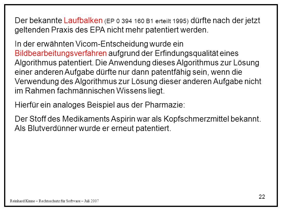 22 Reinhard Kinne – Rechtsschutz für Software – Juli 2007 Der bekannte Laufbalken (EP 0 394 160 B1 erteilt 1995) dürfte nach der jetzt geltenden Praxi