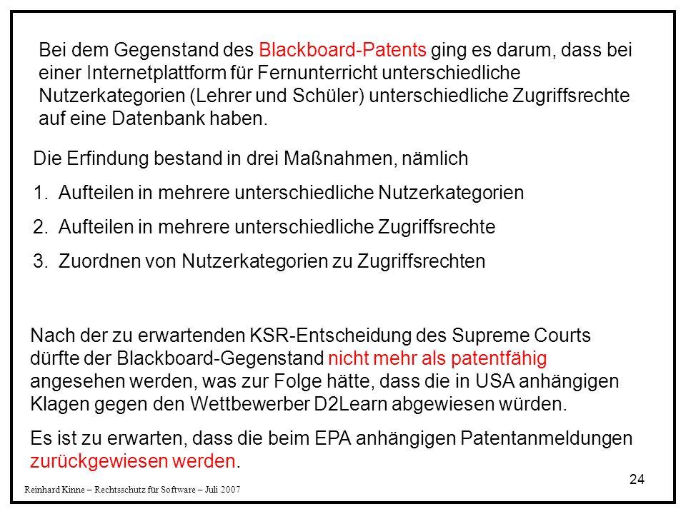 24 Reinhard Kinne – Rechtsschutz für Software – Juli 2007 Die Erfindung bestand in drei Maßnahmen, nämlich 1.Aufteilen in mehrere unterschiedliche Nut