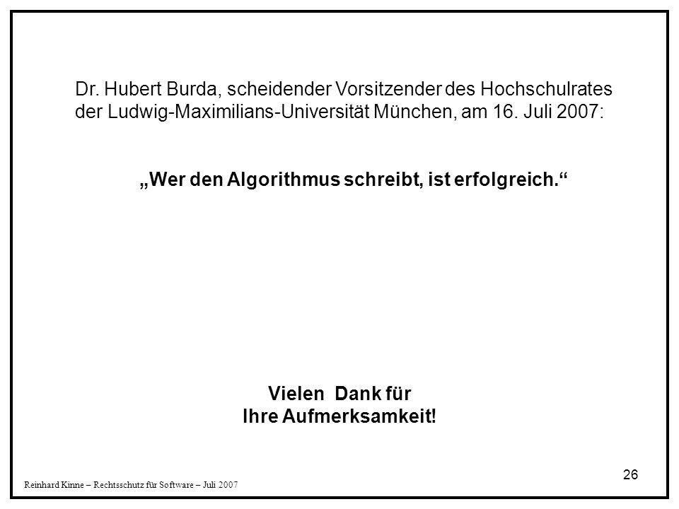 26 Reinhard Kinne – Rechtsschutz für Software – Juli 2007 Vielen Dank für Ihre Aufmerksamkeit! Dr. Hubert Burda, scheidender Vorsitzender des Hochschu