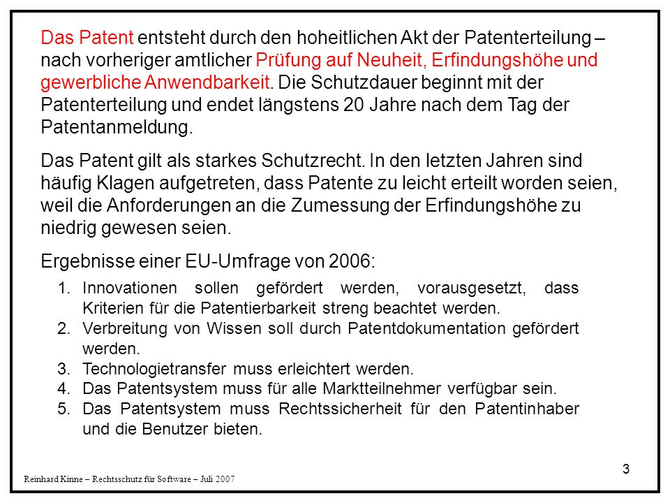 3 Reinhard Kinne – Rechtsschutz für Software – Juli 2007 Das Patent entsteht durch den hoheitlichen Akt der Patenterteilung – nach vorheriger amtliche