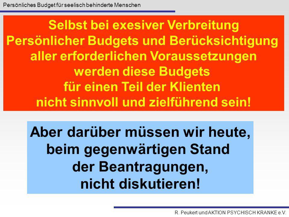 Persönliches Budget für seelisch behinderte Menschen R. Peukert und AKTION PSYCHISCH KRANKE e.V. Selbst bei exesiver Verbreitung Persönlicher Budgets