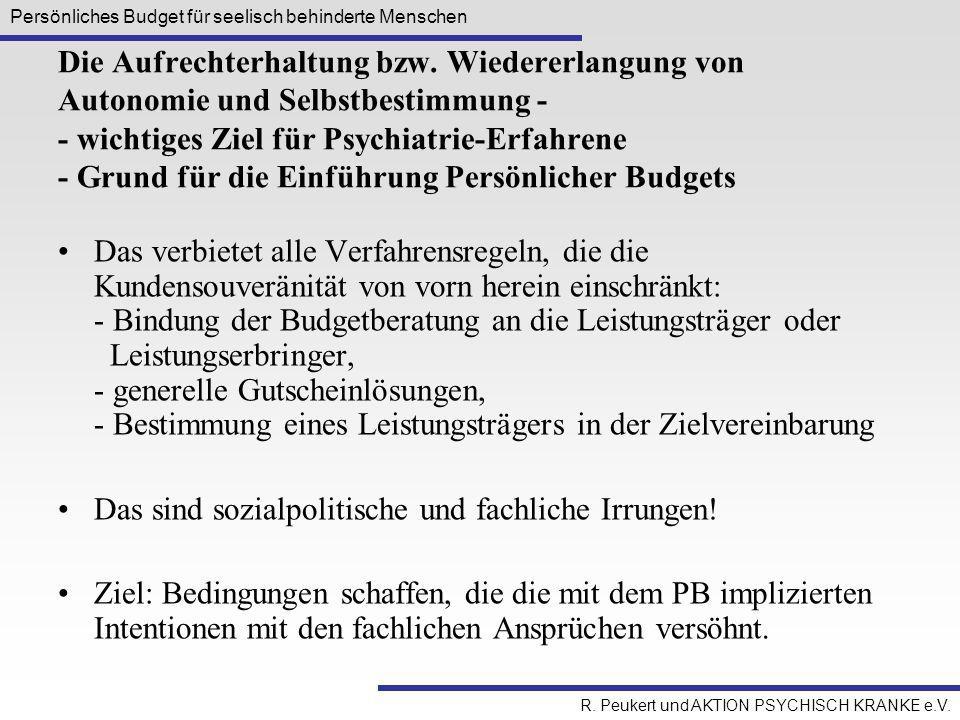 Persönliches Budget für seelisch behinderte Menschen R. Peukert und AKTION PSYCHISCH KRANKE e.V. Die Aufrechterhaltung bzw. Wiedererlangung von Autono
