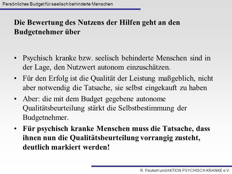 Persönliches Budget für seelisch behinderte Menschen R. Peukert und AKTION PSYCHISCH KRANKE e.V. Die Bewertung des Nutzens der Hilfen geht an den Budg