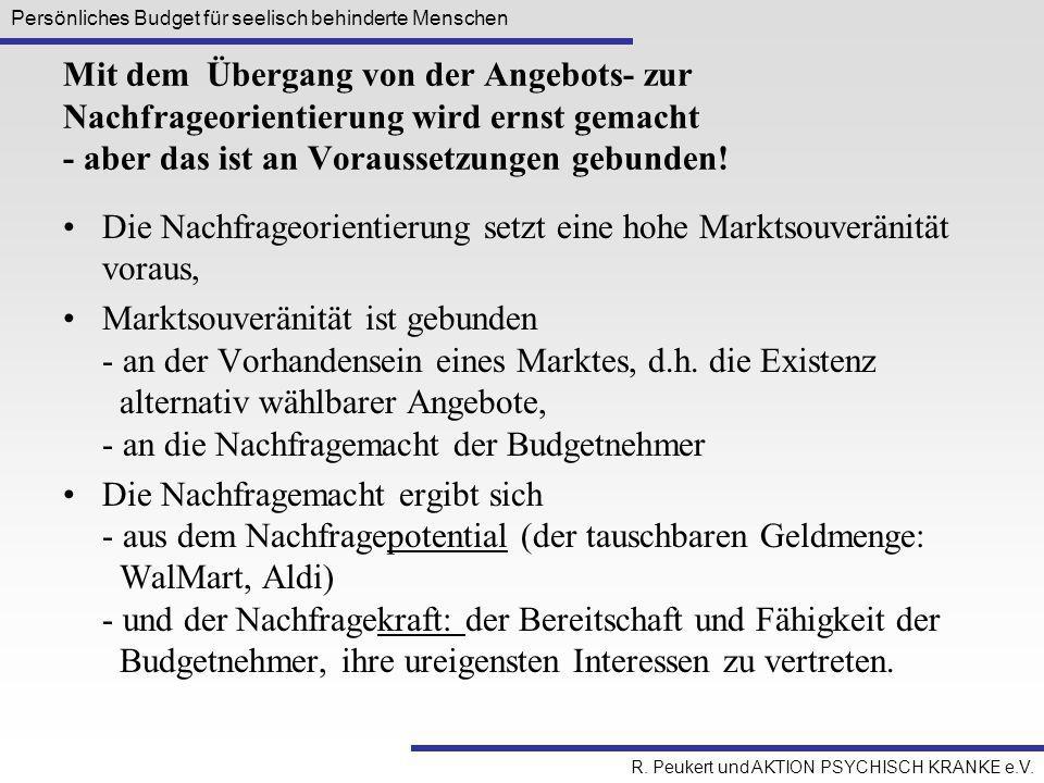 Persönliches Budget für seelisch behinderte Menschen R. Peukert und AKTION PSYCHISCH KRANKE e.V. Mit dem Übergang von der Angebots- zur Nachfrageorien