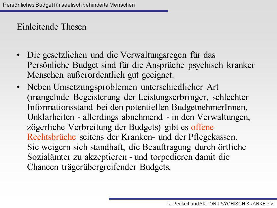 Persönliches Budget für seelisch behinderte Menschen R. Peukert und AKTION PSYCHISCH KRANKE e.V. Einleitende Thesen Die gesetzlichen und die Verwaltun