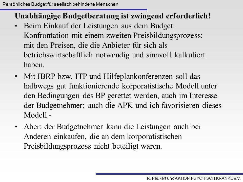 Persönliches Budget für seelisch behinderte Menschen R. Peukert und AKTION PSYCHISCH KRANKE e.V. Unabhängige Budgetberatung ist zwingend erforderlich!